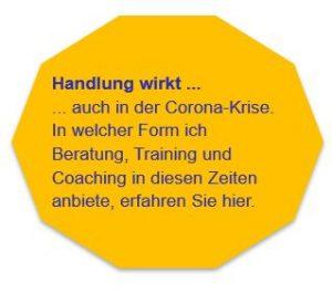 Handlung wirkt ... ... auch in der Corona-Krise. In welcher Form ich Beratung, Training und Coaching in diesen Zeiten anbiete, erfahren Sie hier.